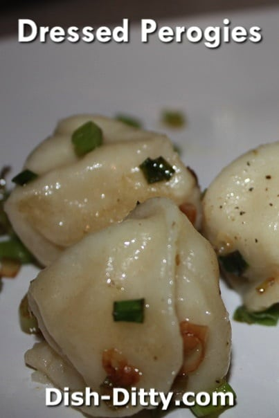 Dressed Perogies Recipe by Dish Ditty Recipes