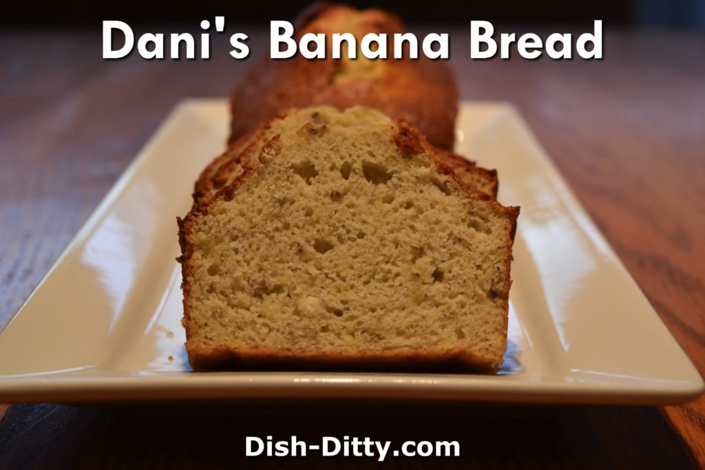 Dani's Banana Bread Recipe by Dish Ditty Recipes