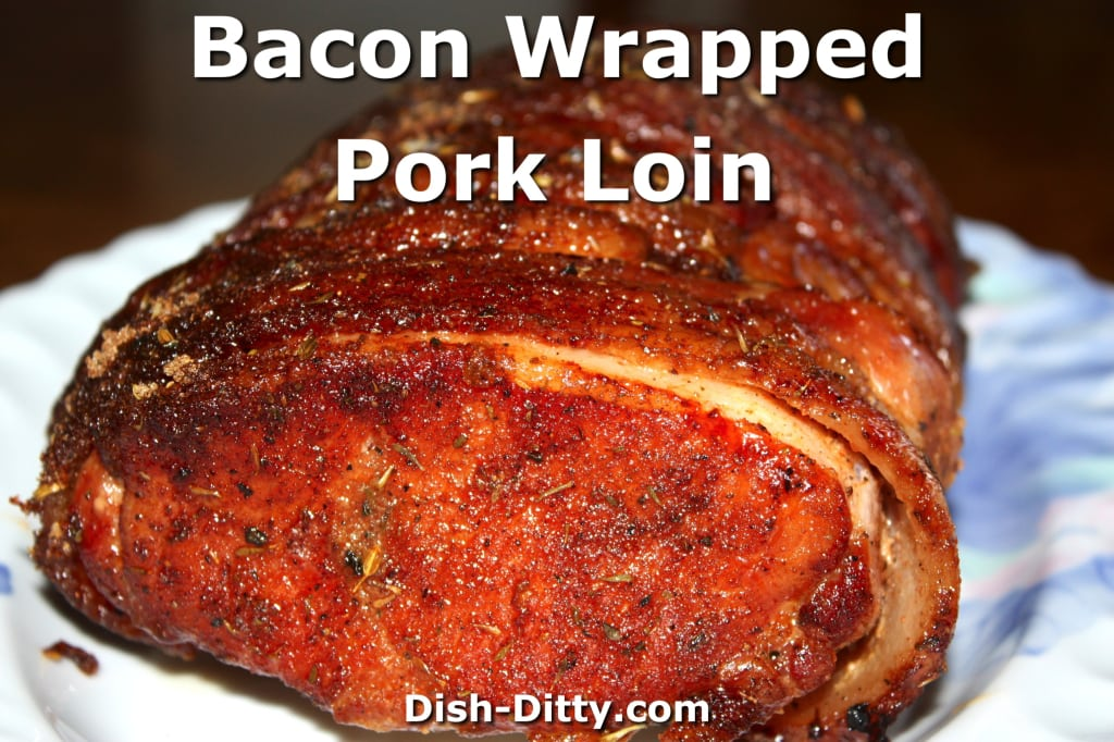 Bacon Wrapped Pork Loin by Dish Ditty Recipes